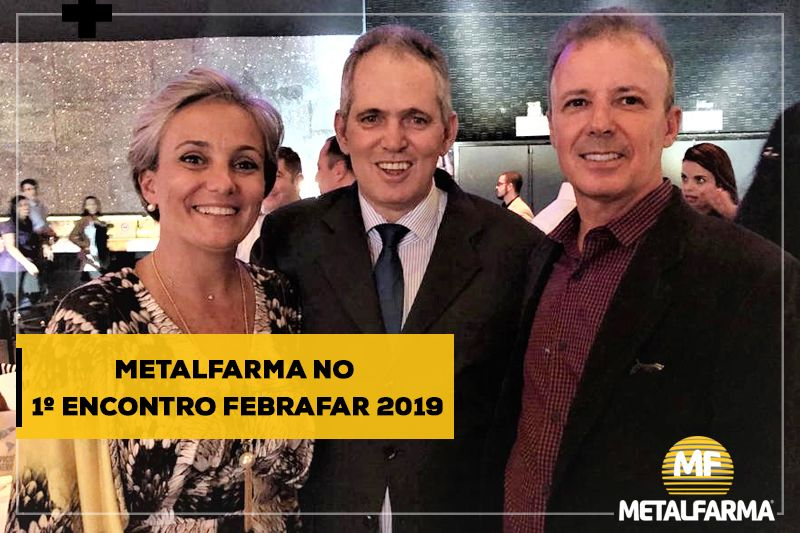 METALFARMA NO 1º ENCONTRO FEBRAFAR 2019